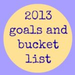 my goals and bucket list for 2013