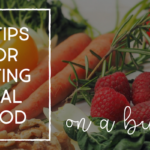 10 tips for eating real food on a budget