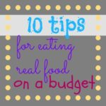 how to eat real food on a budget {Works for Me Wednesday}