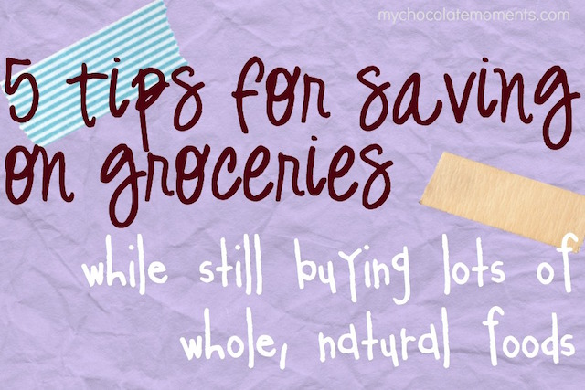 5 tips for saving on groceries while still buying lots of whole, natural foods