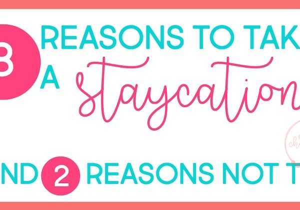 8 reasons why you might want to do a staycation instead of vacation…and 2 reasons why you might not