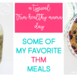 A typical THM day: some of my favorite Trim Healthy Mama meals