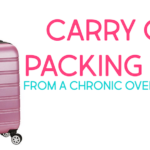 Carry On Packing Tips | How This Chronic Over-Packer Packs Light